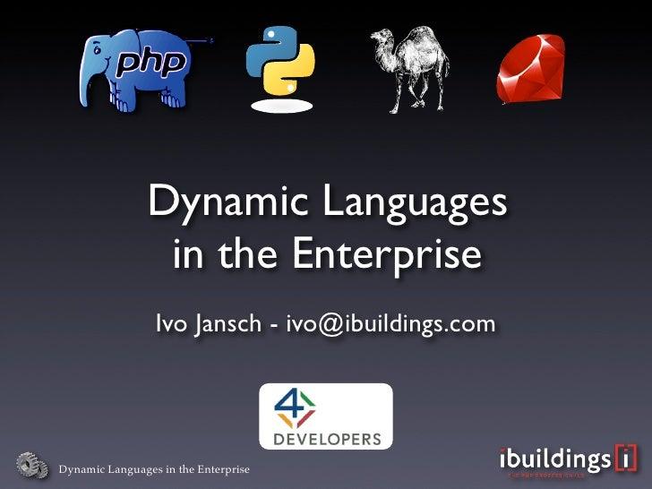 Dynamic Languages                  in the Enterprise                  Ivo Jansch - ivo@ibuildings.com     Dynamic Language...
