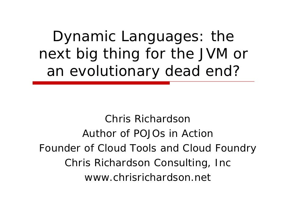 CommunityOneEast 09 - Dynamic Languages: the next big thing for the JVM or an evolutionary dead end?