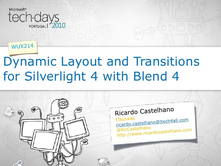 Ricardo Castelhano<br />Dynamic Layout and Transitions for Silverlight 4 with Blend 4<br />WUX214<br />ITech4All<br />rica...