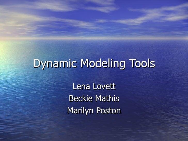 Dynamic Modeling Tools Lena Lovett Beckie Mathis Marilyn Poston