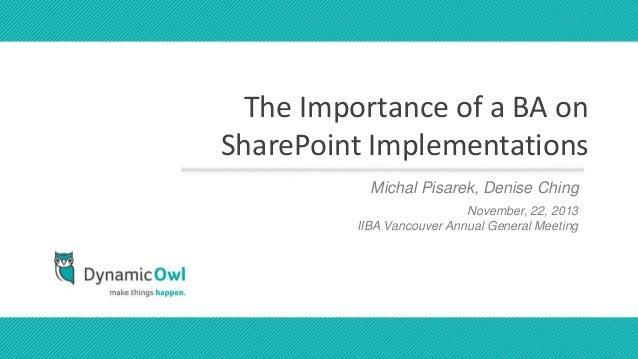 The Importance of a BA onSharePoint Implementations           Michal Pisarek, Denisenames                      presenters ...