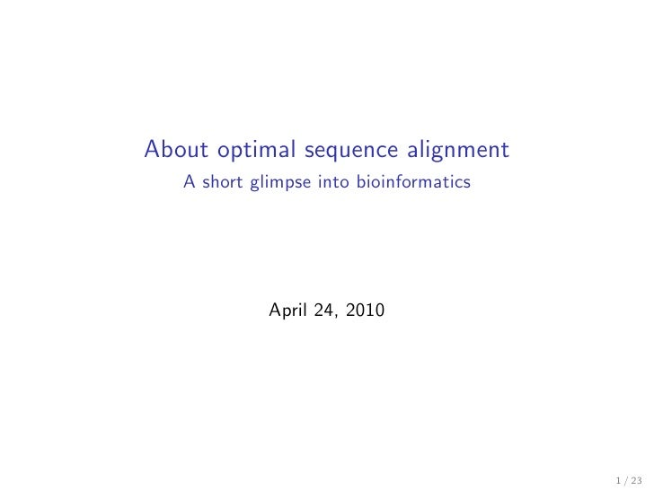 About optimal sequence alignment    A short glimpse into bioinformatics                  April 24, 2010                   ...
