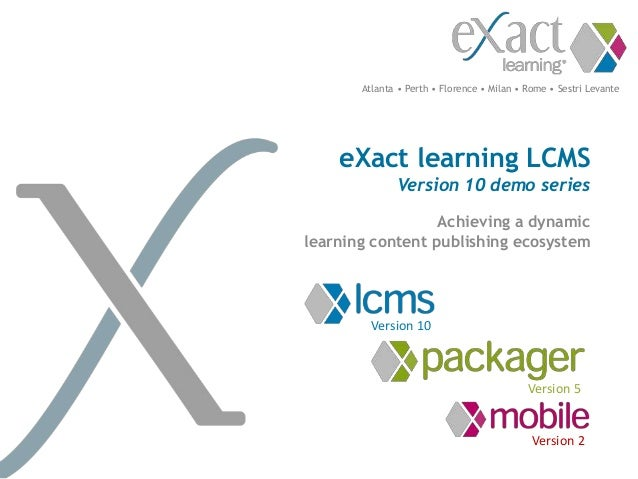 Atlanta • Perth • Florence • Milan • Rome • Sestri Levante    eXact learning LCMS              Version 10 demo series     ...