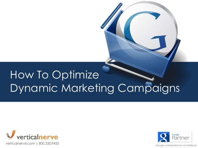 How To Optimize Dynamic Marketing Campaigns verticalnerve.com | 800.330.9450 Google confidential l do not distribute
