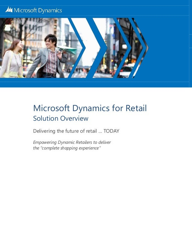 Microsoft Dynamics for Retail Solution Overview Delivering the future of retail … TODAY Empowering Dynamic Retailers to de...