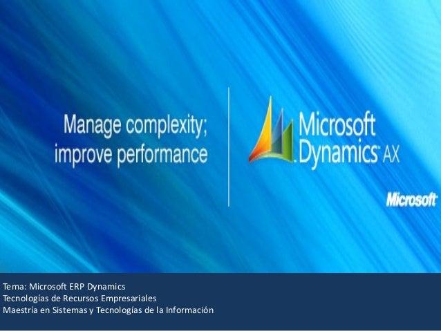 Tema: Microsoft ERP Dynamics Tecnologías de Recursos Empresariales Maestría en Sistemas y Tecnologías de la Información