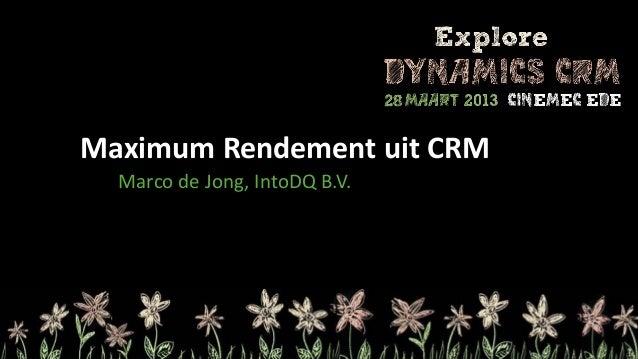 Maximum Rendement uit CRM  Marco de Jong, IntoDQ B.V.