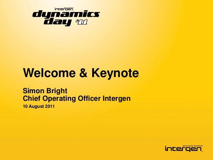 Welcome & KeynoteSimon BrightChief Operating Officer Intergen10 August 2011