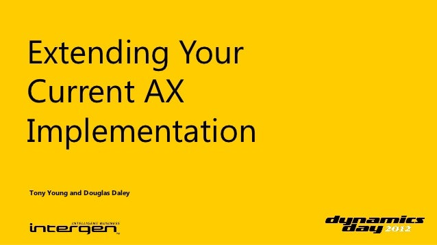 Extending YourCurrent AXImplementationTony Young and Douglas Daley