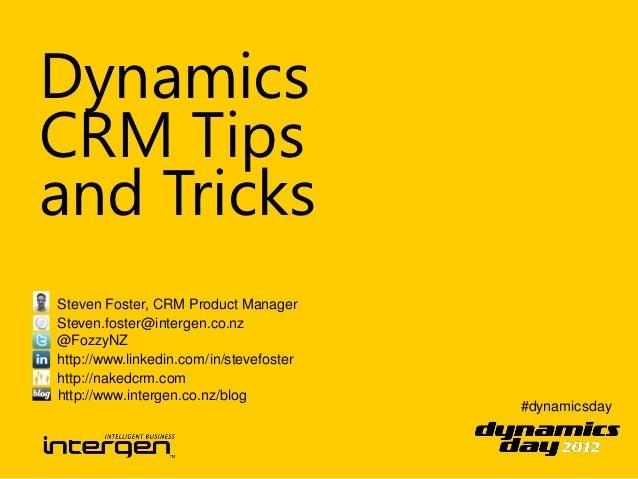 DynamicsCRM Tipsand TricksSteven Foster, CRM Product ManagerSteven.foster@intergen.co.nz@FozzyNZhttp://www.linkedin.com/in...