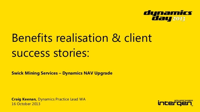 Benefits realisation & client success stories: Swick Mining Services – Dynamics NAV Upgrade  Craig Keenan, Dynamics Practi...