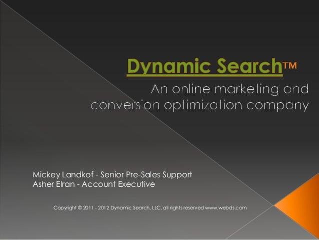 Mickey Landkof - Senior Pre-Sales SupportAsher Elran - Account Executive     Copyright © 2011 - 2012 Dynamic Search, LLC, ...