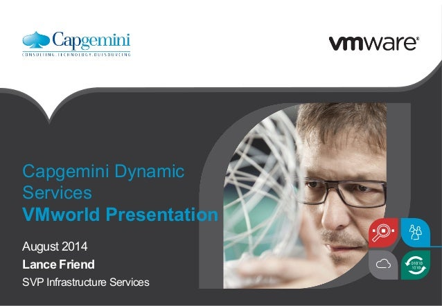 Capgemini Dynamic Services VMworld Presentation August 2014 Lance Friend SVP Infrastructure Services