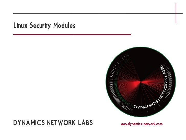 Linux Security ModulesDYNAMICS NETWORK LABS    www.dynamics-network.com