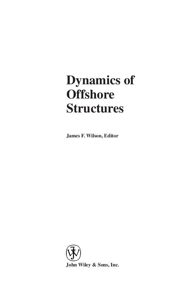 Dynamics ofOffshoreStructuresJames F. Wilson, EditorJohn Wiley & Sons, Inc.