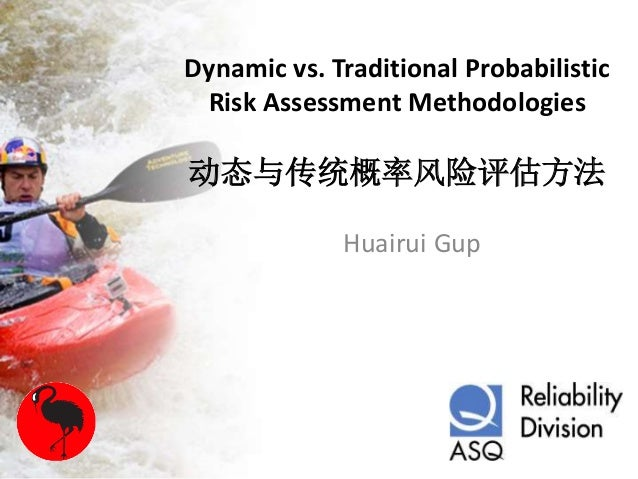 Dynamic vs. Traditional Probabilistic Risk Assessment Methodologies - by Huairui Gup