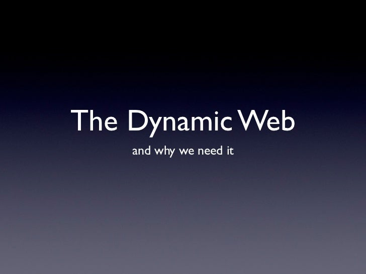 The Dynamic Web    and why we need it