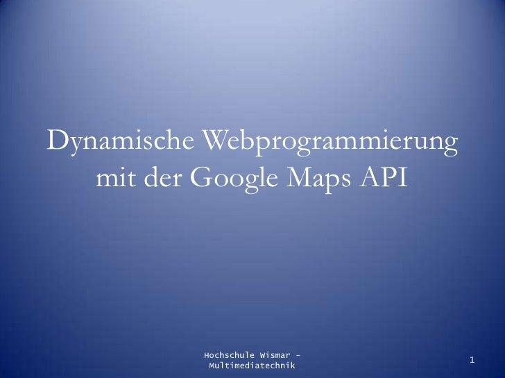 Dynamische Webprogrammierung mit der Google Maps API<br />Hochschule Wismar - Multimediatechnik<br />1<br />