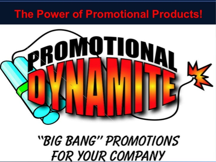 The Power of Promotional Products! Promotional Dynamite