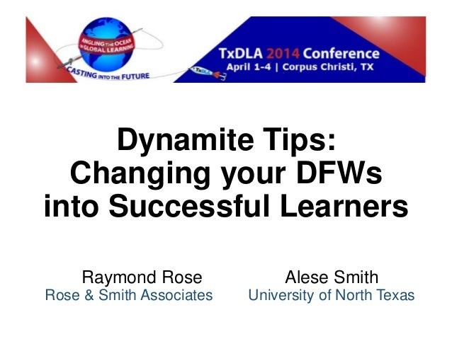 Dynamite Tips: Changing your DFWs into Successful Learners Raymond Rose Alese Smith Rose & Smith Associates University of ...