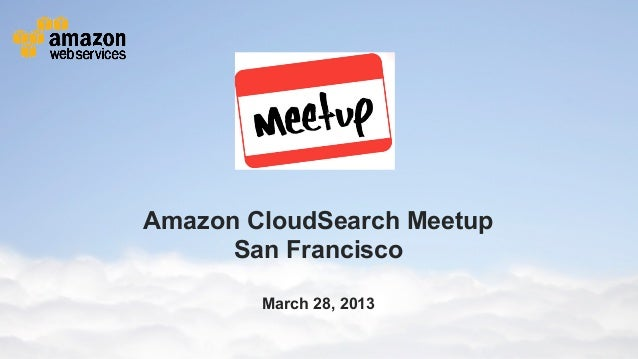 Amazon CloudSearch Meetup                                     San Francisco                                               ...