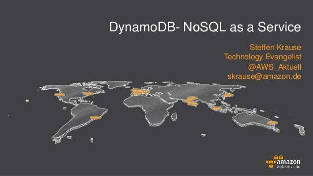 DynamoDB- NoSQL as a Service Steffen Krause Technology Evangelist @AWS_Aktuell skrause@amazon.de