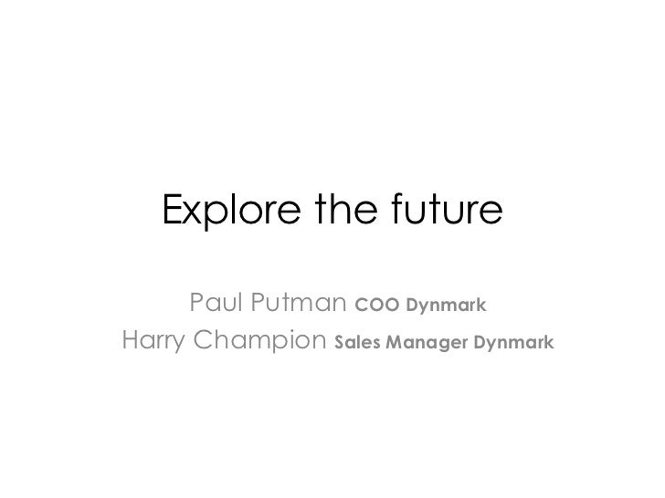 Explore the future     Paul Putman COO DynmarkHarry Champion Sales Manager Dynmark