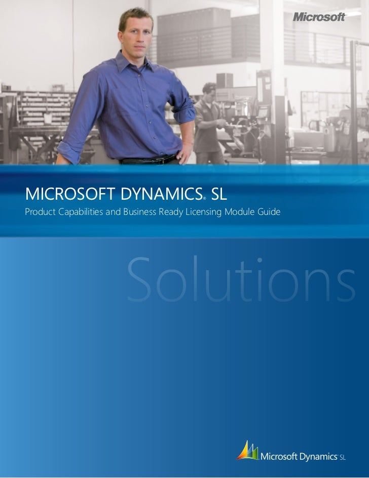 MICROSOFT DYNAMICS SL                      ®Product Capabilities and Business Ready Licensing Module Guide                ...