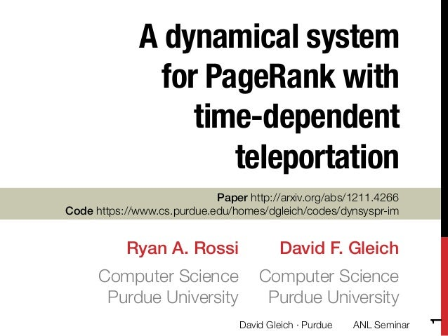 "A dynamical systemfor PageRank withtime-dependentteleportationDavid F. Gleich!Computer Science""Purdue UniversityPaper http..."