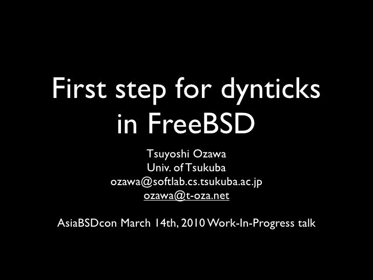 First step for dynticks       in FreeBSD                Tsuyoshi Ozawa                 Univ. of Tsukuba           ozawa@so...