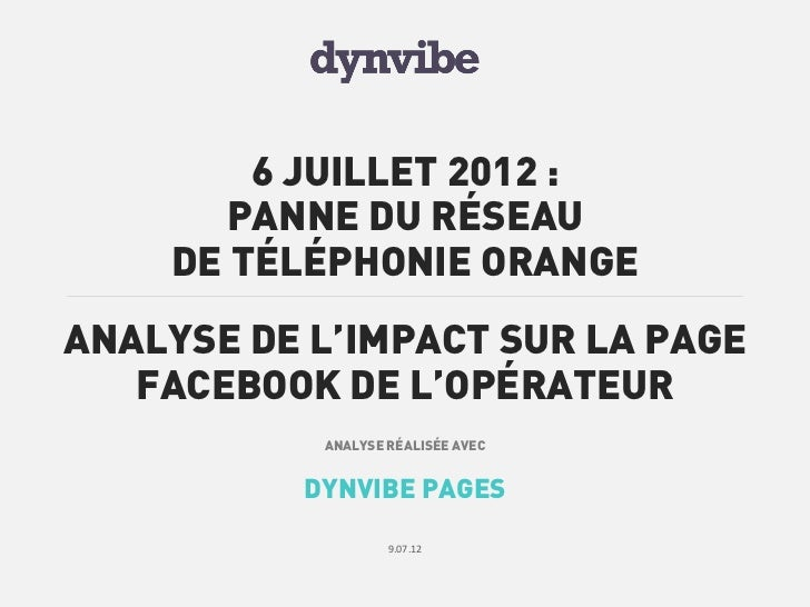 6 JUILLET 2012 :      PANNE DU RÉSEAU    DE TÉLÉPHONIE ORANGEANALYSE DE L'IMPACT SUR LA PAGE   FACEBOOK DE L'OPÉRATEUR    ...