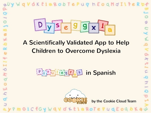 Dyseggxia (Piruletras): A scientifically validated app to help children to overcome dyslexia.