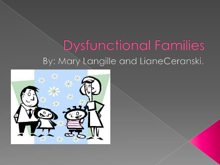 Dysfunctional Families<br />By: Mary Langille and LianeCeranski.<br />