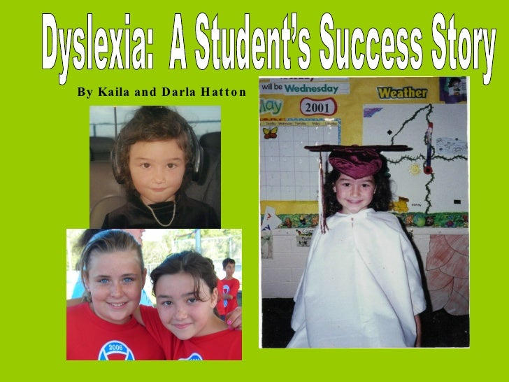 Dyslexia:  A Student's Success Story By Kaila and Darla Hatton