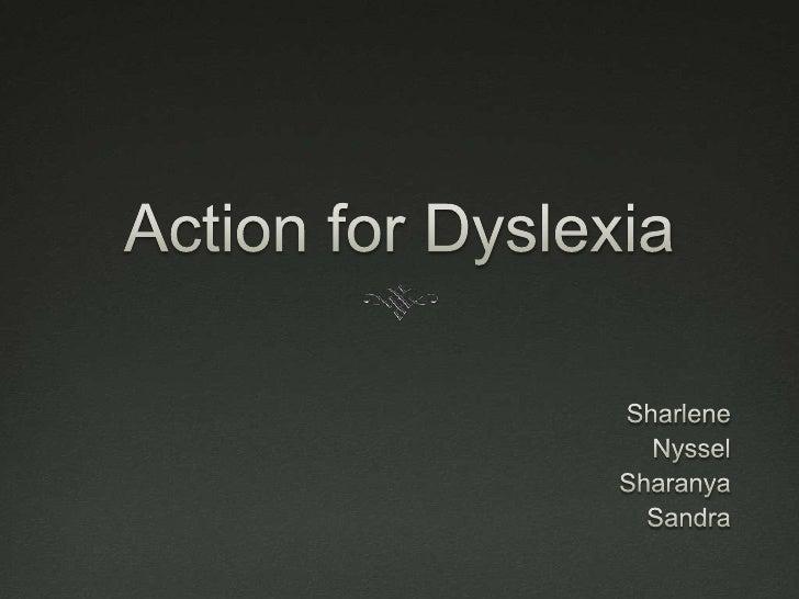Action for Dyslexia<br />Sharlene <br />Nyssel<br />Sharanya<br />Sandra<br />