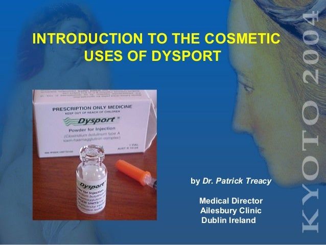 INTRODUCTION TO THE COSMETIC USES OF DYSPORT by Dr. Patrick Treacy Medical Director Ailesbury Clinic Dublin Ireland