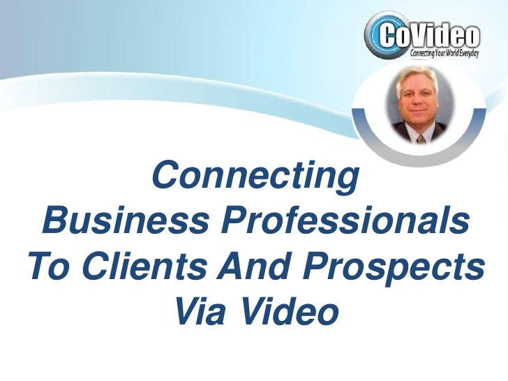 Connecting <br />Business Professionals<br />To Clients And Prospects <br />Via Video<br />