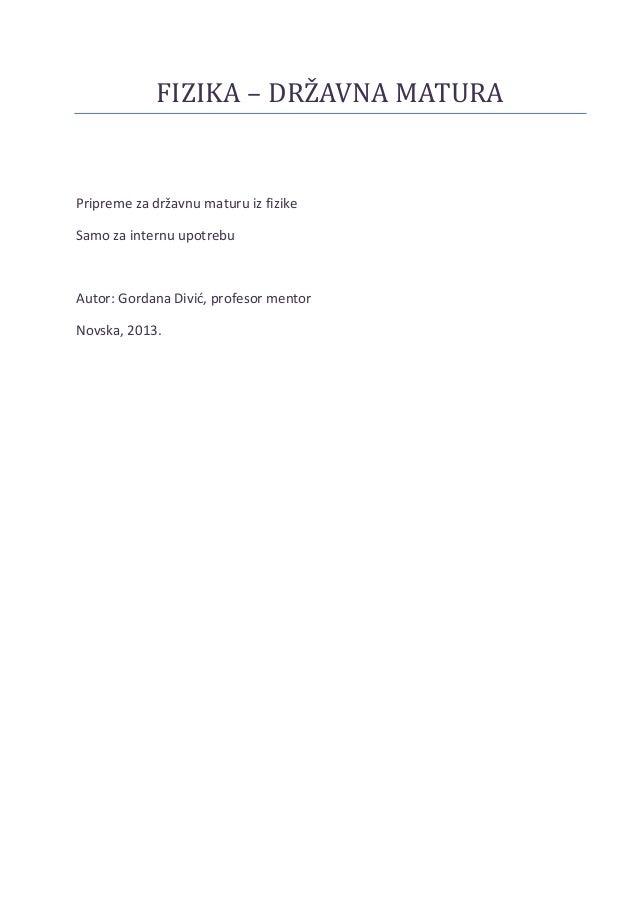 FIZIKA – DRŽAVNA MATURA Pripreme za državnu maturu iz fizike Samo za internu upotrebu Autor: Gordana Divid, profesor mento...