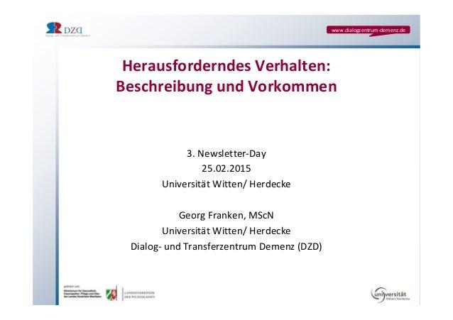 www.dialogzentrum-demenz.de Herausforderndes Verhalten: Beschreibung und Vorkommen 3. Newsletter-Day 25.02.2015 Universitä...