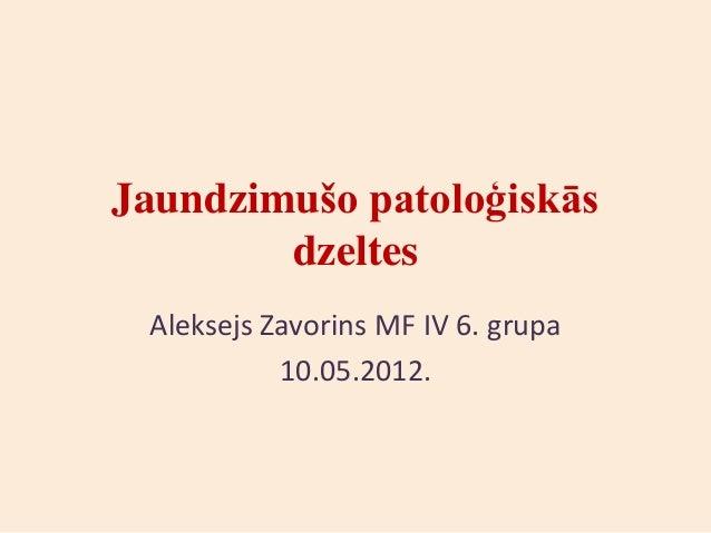 Jaundzimušo patoloģiskās        dzeltes Aleksejs Zavorins MF IV 6. grupa           10.05.2012.