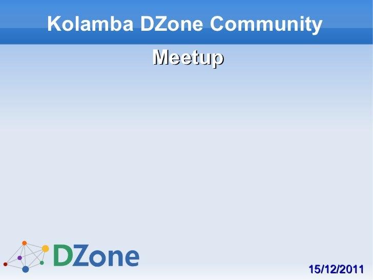 Kolamba DZone Community        Meetup                     15/12/2011