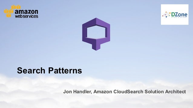 Search Patterns Jon Handler, Amazon CloudSearch Solution Architect © 2013 Amazon.com, Inc. and its affiliates. All rights ...