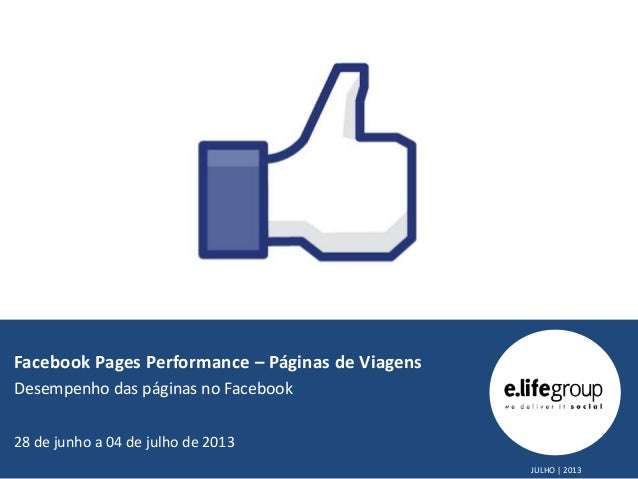 Facebook Pages Performance – Páginas de Viagens Desempenho das páginas no Facebook 28 de junho a 04 de julho de 2013 JULHO...
