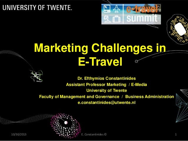 Marketing Challenges in E-Travel Dr. Efthymios Constantinides Assistant Professor Marketing / E-Media University of Twente...