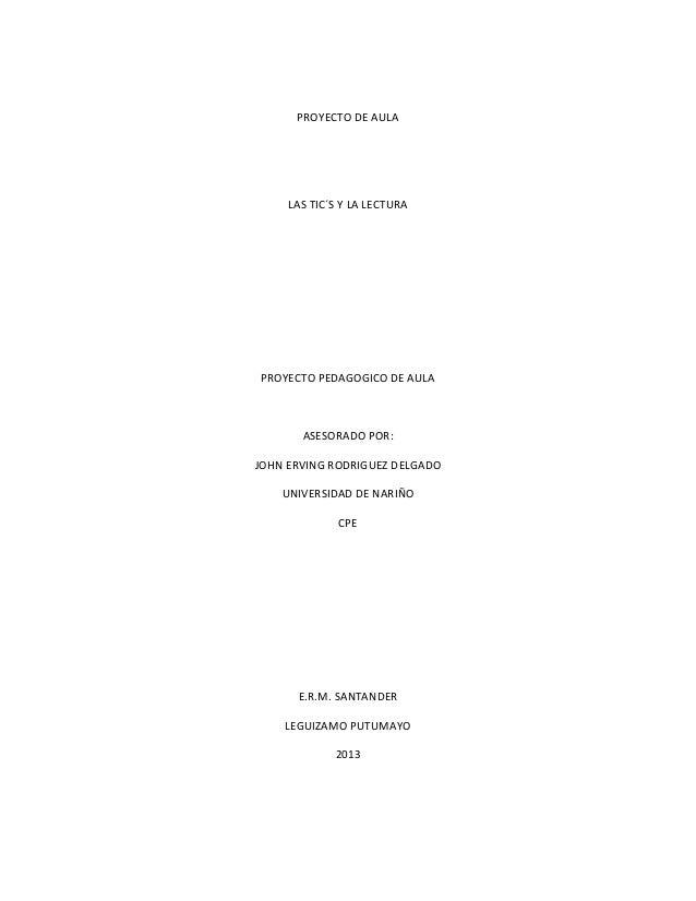 PROYECTO DE AULA  LAS TIC´S Y LA LECTURA  PROYECTO PEDAGOGICO DE AULA  ASESORADO POR: JOHN ERVING RODRIGUEZ DELGADO UNIVER...