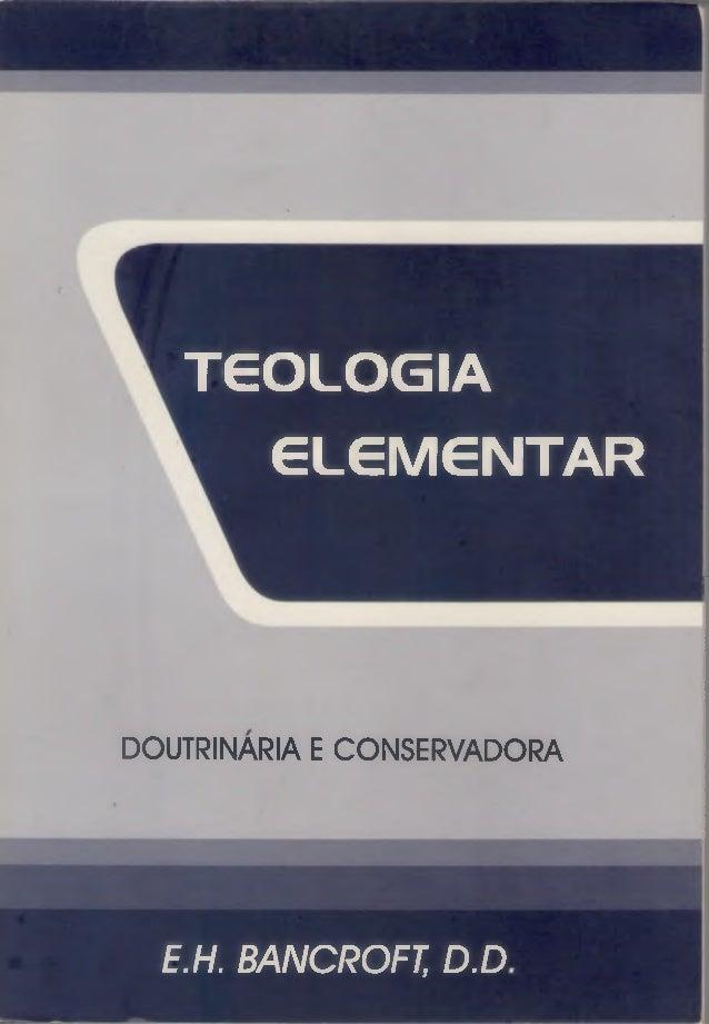 T ê OLOGIA GLGMGNTAR  DOUTRINARIA E CONSERVADORA  E.H. BANCROFT, D. D