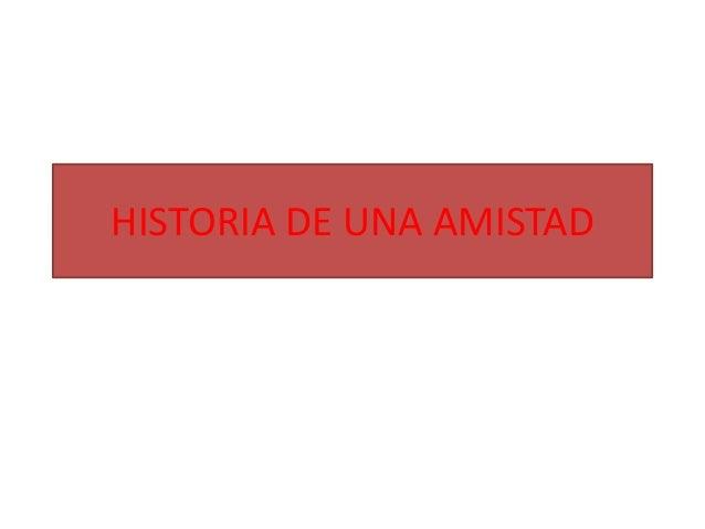 HISTORIA DE UNA AMISTAD