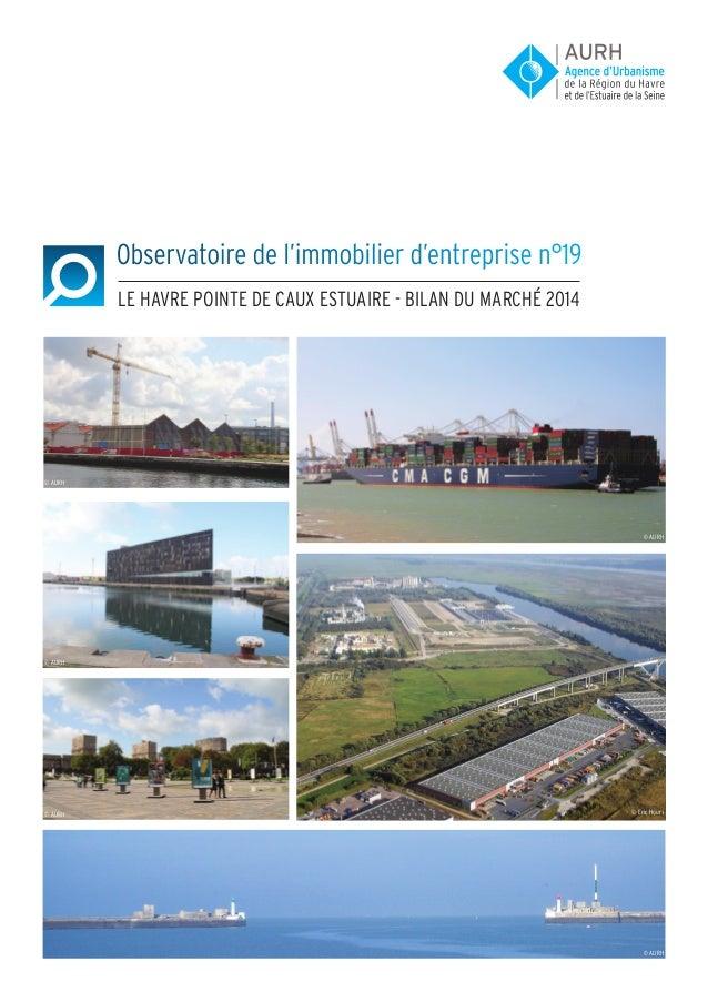 Observatoire de l'immobilier d'entreprise n°19 Le Havre pointe de caux estuaire - bilan du marché 2014 © AURH © AURH © AUR...