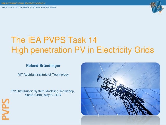 IEA INTERNATIONAL ENERGY AGENCY PHOTOVOLTAIC POWER SYSTEMS PROGRAMME The IEA PVPS Task 14 High penetration PV in Electrici...