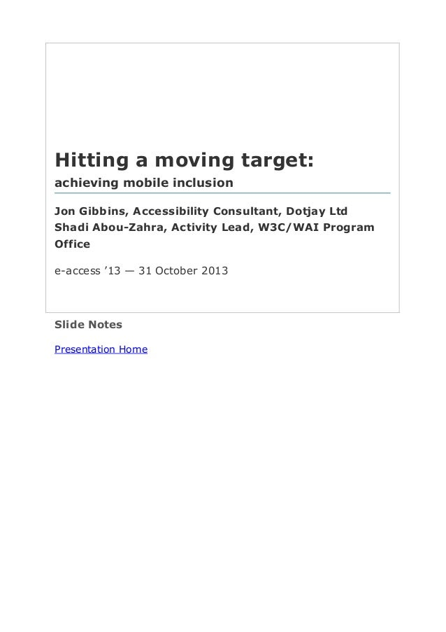 Hitting  a  moving  target: achieving  mobile  inclusion Jon  Gibbins,  Accessibility  Consultant,  Dotjay  Ltd Shadi  Abo...